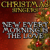 New Every Morning Is the Love by Christmas Singers
