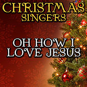 Oh How I Love Jesus by Christmas Singers