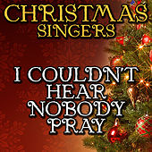 I Couldn't Hear Nobody Pray by Christmas Singers