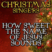 How Sweet the Name of Jesus Sounds by Christmas Singers