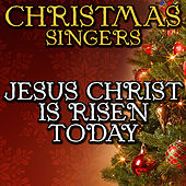 Jesus Christ Is Risen Today by Christmas Singers