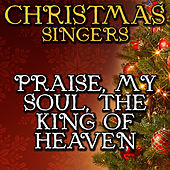 Praise, My Soul, the King of Heaven by Christmas Singers