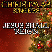 Jesus Shall Reign by Christmas Singers
