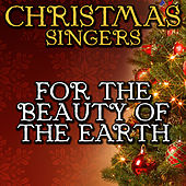 For the Beauty of the Earth by Christmas Singers