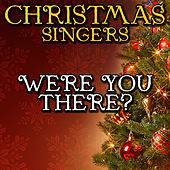 Were You There? by Christmas Singers