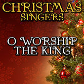 O Worship the King by Christmas Singers