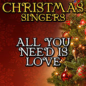 All You Need Is Love by Christmas Singers