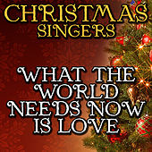 What the World Needs Now Is Love by Christmas Singers