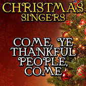 Come, Ye Thankful People, Come by Christmas Singers