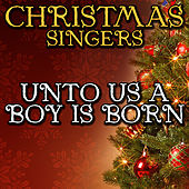 Unto Us a Boy Is Born by Christmas Singers