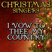 I Vow to Thee My Country by Christmas Singers