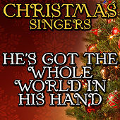 He's Got the Whole World in His Hand by Christmas Singers