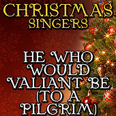 He Who Would Valiant Be (To a Pilgrim) by Christmas Singers