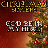 God Be in My Head by Christmas Singers