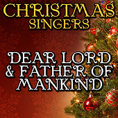 Dear Lord & Father of Mankind by Christmas Singers