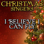 I Believe I Can Fly by Christmas Singers