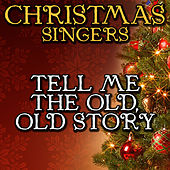 Tell Me the Old, Old Story by Christmas Singers