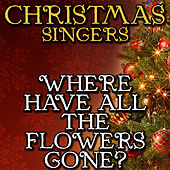 Where Have All the Flowers Gone? by Christmas Singers