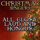 All, Glory, Laud and Honour by Christmas Singers