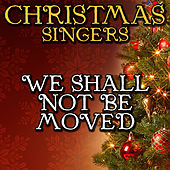 We Shall Not Be Moved by Christmas Singers