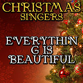 Everything Is Beautiful by Christmas Singers