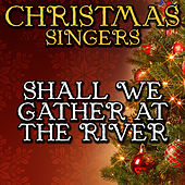 Shall We Gather At the River by Christmas Singers