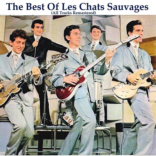 The Best of Les Chats Sauvages (All Tracks Remastered 2014) by Les Chats Sauvages