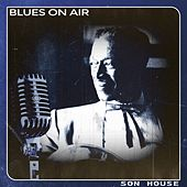 Blues on Air by Son House