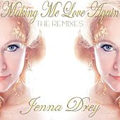 Making Me Love Again (The Remixes) by Jenna Drey