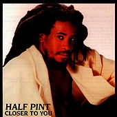 Closer To You by Half Pint