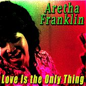 Love Is the Only Thing de Aretha Franklin
