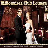 Billionaires Club Lounge (Luxury Cocktail Chillout Bar Moods for Lasting Moments) by Various Artists