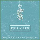 Baby It Ain't Christmas Without You by Kris Allen