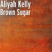 Brown Sugar von Aliyah Kelly
