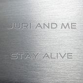 Stay Alive by Juri and Me