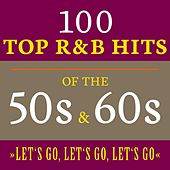 Let's Go, Let's Go, Let's Go: 100 Top R&B Hits of the 50s & 60s de Various Artists