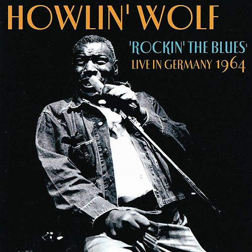 Rockin' The Blues: Live In Germany by Howlin' Wolf