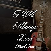 I Will Always Love Burl Ives, Vol. 1 by Burl Ives
