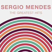 The Greatest Hits: Sergio Mendes by Sergio Mendes