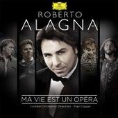 Ma vie est un opéra by Roberto Alagna