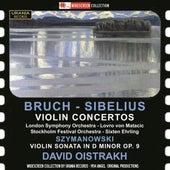 Bruch & Sibelius: Violin Concertos - Szymanowski: Violin Sonata by David Oistrakh