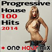 Progressive House 100 Hits 2014 + One Hour Mix by Various Artists
