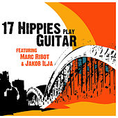 17 Hippies Play Guitar feat. Marc Ribot & Jakob Ilja by 17 Hippies