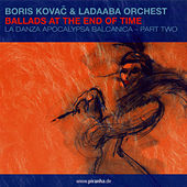 Ballads at the End of Time by Boris Kovac