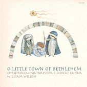 O Little Town of Bethlehem: Christmas Miniatures for Classical Guitar by William Wilson