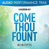 Come Thou Fount (Audio Performance Trax) by Bob Fitts