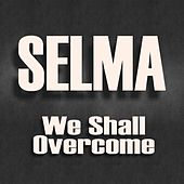 We Shall Overcome by Selma