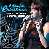 A Soulful Christmas de Vocal Works Gospel Choir