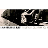Roaming Rambler Blues: The Ultimate Collection, Vol. 4 by Various Artists