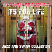 It's Not for Xmas, It's for Life - Jazz and Swing Collection by Various Artists